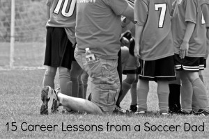 Career Lessons from a Soccer Dad